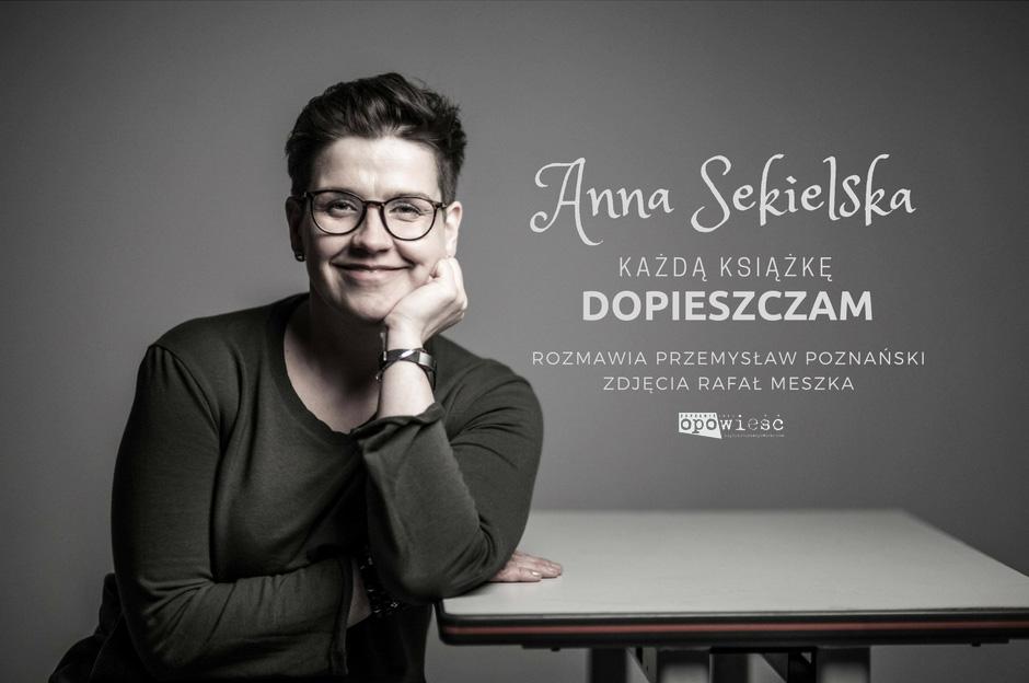Każdą książkę dopieszczam | Z Anną Sekielską rozmawia Przemysław Poznański