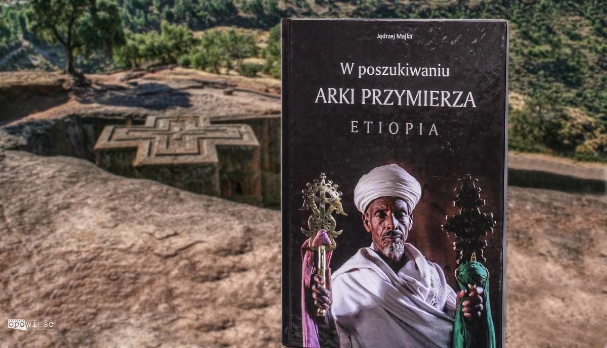 Arka odnaleziona? | Jędrzej Majka, W poszukiwaniu Arki Przymierza. Etiopia