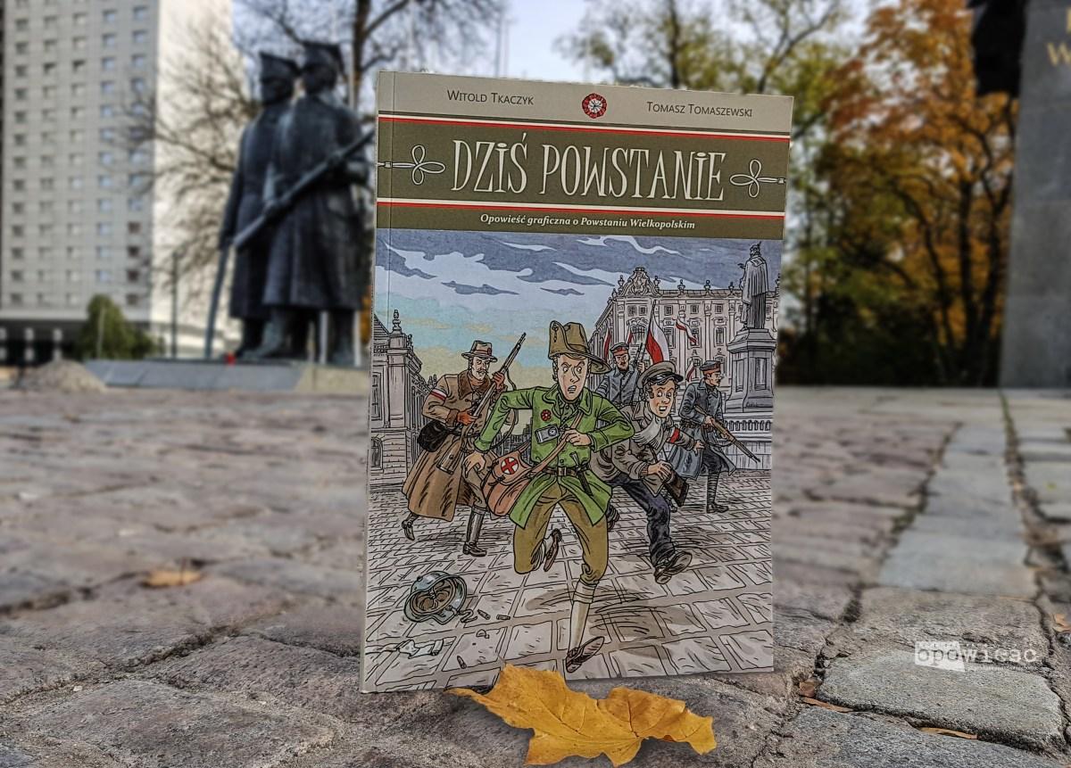 Opowieść stulatka | Witold Tkaczyk, Tomasz Tomaszewski, Dziś powstanie. Opowieść graficzna o Powstaniu Wielkopolskim