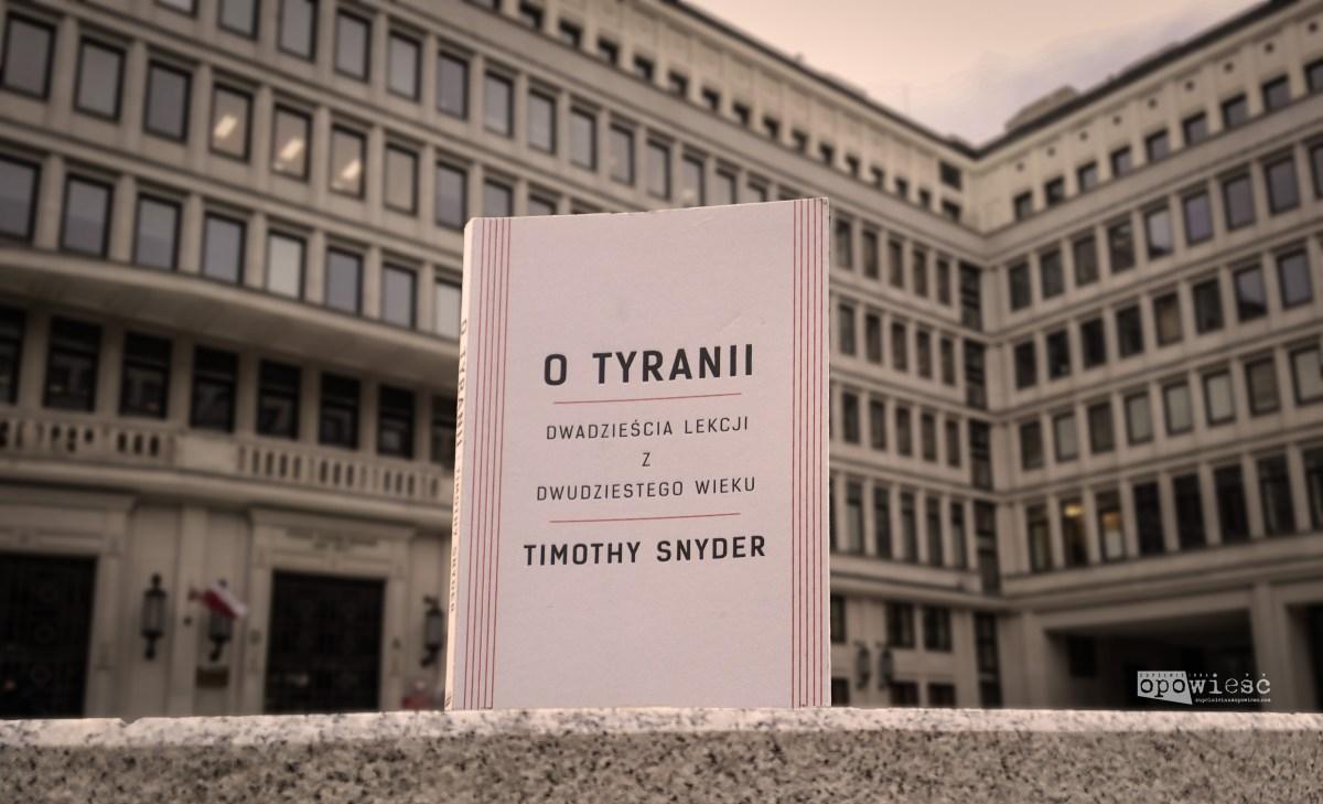 Zapomniana lekcja | Timothy Snyder, O tyranii. Dwadzieścia lekcji z dwudziestego wieku
