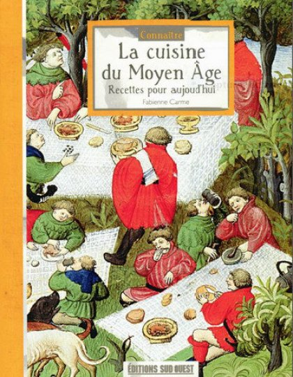 La cuisine du Moyen Âge - Recettes pour aujourd'hui