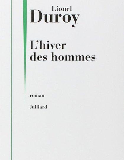 Lionel Duroy - L'hiver des hommes