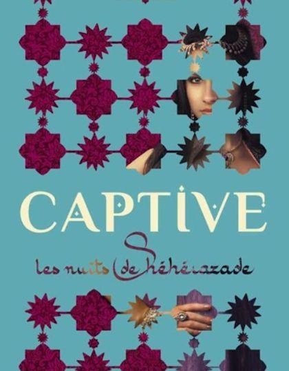 Captive ou Les nuits de Shéhérazade - Renée Ahdieh