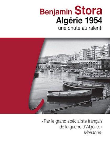 Benjamin Stora - Algérie 1954 - Une chute au ralenti