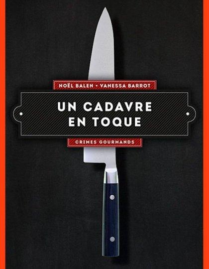 Un cadavre en toque: Crimes gourmands - Noël Balen