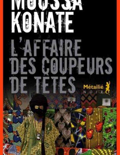 L'affaire des coupeurs de têtes - Moussa Konaté