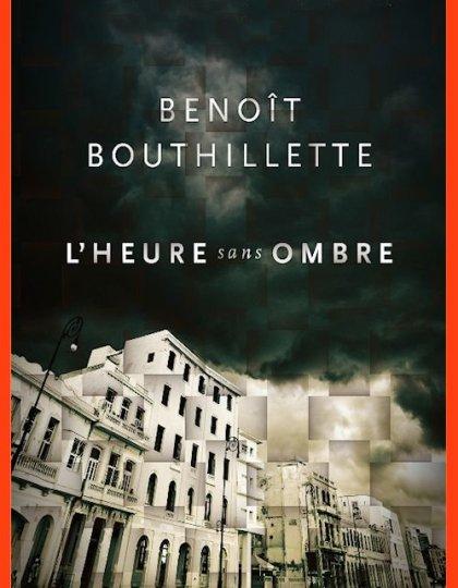 L'heure sans ombre - Benoit Bouthillette