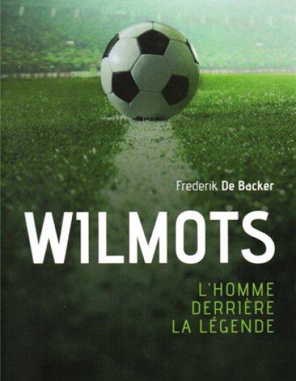 Wilmots l'homme derriere la legende livre football