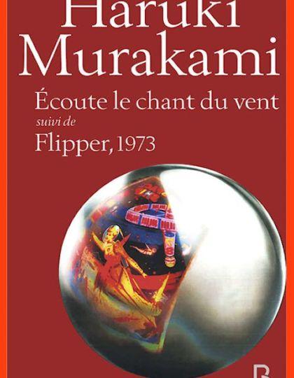 Ecoute le chant du vent suivi de Flipper, 1973 - Haruki Murakami  2016