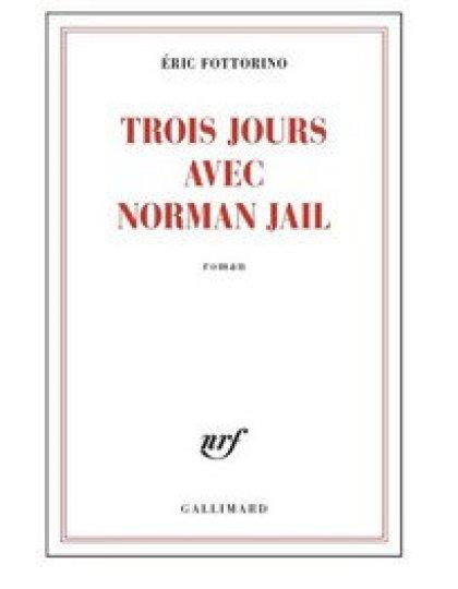 Trois jours avec Norman Jail (2016) - Fottorino Eric