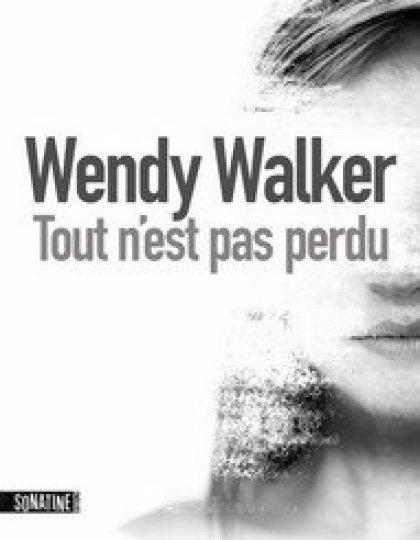 Wendy Walker (2016) - Tout n'est pas perdu