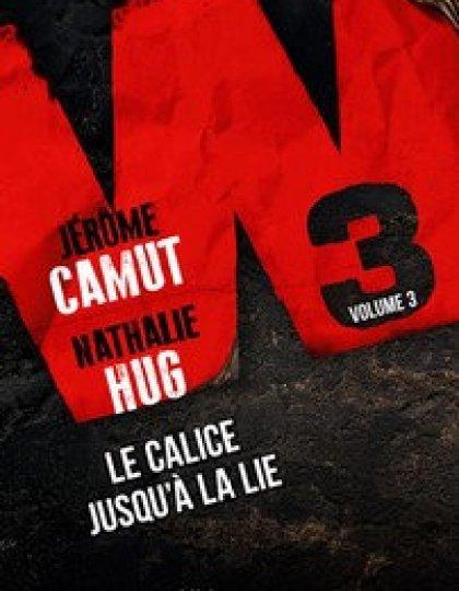 W3 Volume 3: Le calice jusqu'à la lie (2016) - Camut Jerome et Hug Nathalie