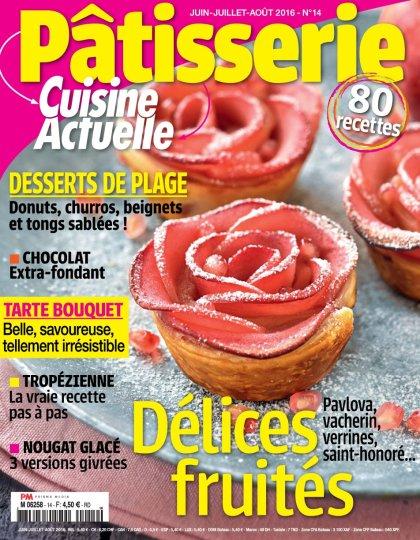 Cuisine Actuelle Pâtisserie N°14 - Juin/Juillet/Aout 2016