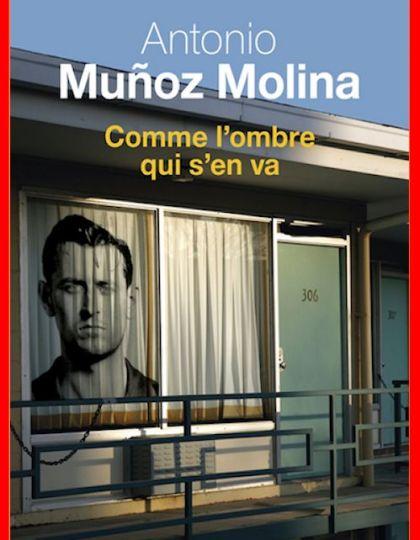 Antonio Munoz Molina (2016) - Comme l'ombre qui s'en va