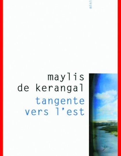 Maylis de Kérangal - Tangente vers l'est