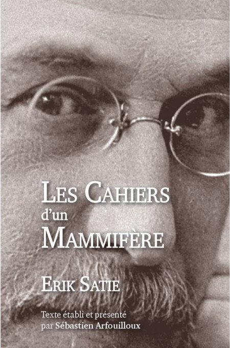 Erik Satie - Les cahiers d'un mammifère - Sébastien Arfouilloux