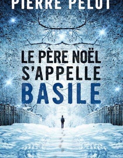 Pelot Pierre - Le Père Noël s'appelle Basile (2016)