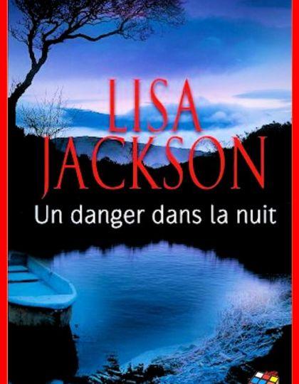 Lisa Jackson - Un danger dans la nuit