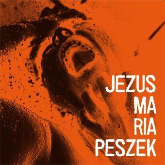 """Jezus Maria Peszek"""