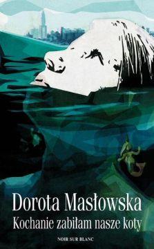 """Dorota Masłowska, """"kochanie zabiłam nasze koty"""""""