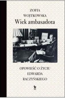 wiek-ambasadora-opowiesc-o-zyciu-edwarda-raczyskiego