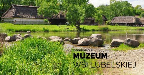 MUZEUM-WSI-LUBELSKIEJ życie w podróży blog podróżniczy