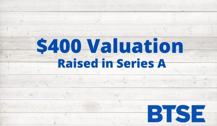 BTSE completes latest fundraising round - achieves $400 million valuation